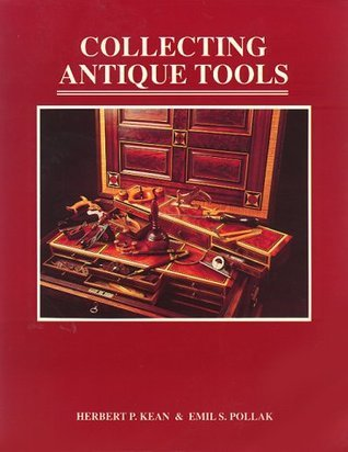 Collecting Antique Tools  by  Herbert P. Kean