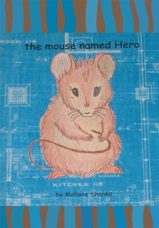the mouse named Hero  by  Melanie Shanks