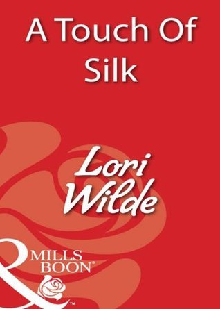 A Touch Of Silk  by  Lori Wilde