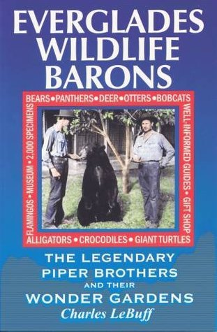 Everglades Wildlife Barons, The Legendary Piper Brothers and Their Wonder Gardens Charles Lebuff