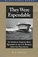 They Were Expendable: An American Torpedo Boat Squadron in the U.S. Retreat from the Philippines