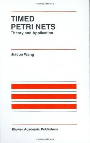 Timed Petri Nets: Theory and Application (The International Series on Discrete Event Dynamic Systems)  by  Jiacun Wang