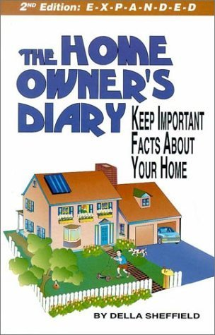 The Home Owners Diary: Keep Important Facts about Your Home  by  Della Sheffield
