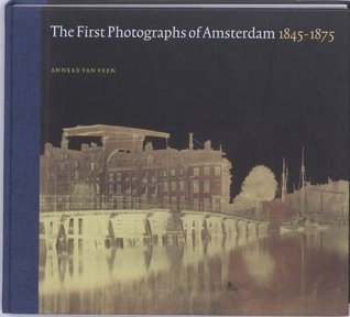 The First Photographs Of Amsterdam  by  Anneke van Veen