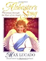Alabaster's Song: Christmas through the Eyes of an Angel (Max Lucado's Christmas Collections)