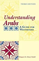 Understanding Arabs: A Guide for Westerners