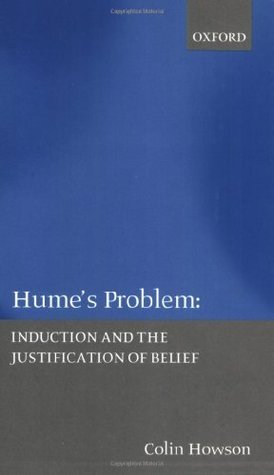 Humes Problem: Induction and the Justification of Belief Colin Howson