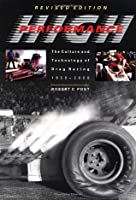 High Performance: The Culture and Technology of Drag Racing, 1950-2000