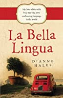 La Bella Lingua: My Love Affair with Italy and the most Enchanting Language in the World