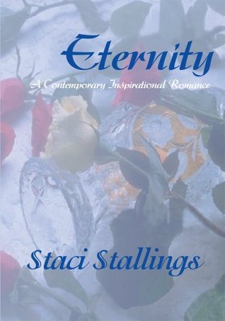 Eternity: A Contemporary Inspirational Romance  by  Staci Stallings