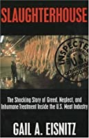 Slaughterhouse: The Shocking Story of Greed, Neglect and Inhumane Treatment Inside Th U.S. Meat Industry