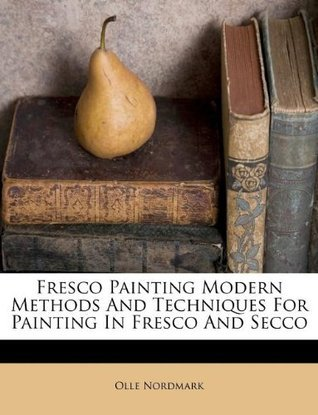 Fresco Painting Modern Methods And Techniques For Painting In Fresco And Secco Olle Nordmark