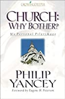 Church: Why Bother?: My Personal Pilgrimage (Growing Deeper)