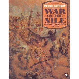 War on the Nile: Britain, Egypt and the Sudan 1882-1898  by  Michael Barthorp
