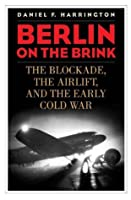 Berlin on the Brink: The Blockade, the Airlift, and the Early Cold War