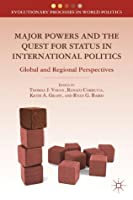 Major Powers and the Quest for Status in International Politics: Global and Regional Perspectives (Evolutionary Processes in World Politics)