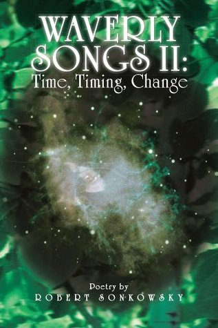 Waverly Songs II: Time, Timing, Change: Poetry Robert Sonkowsky by Robert Sonkowsky