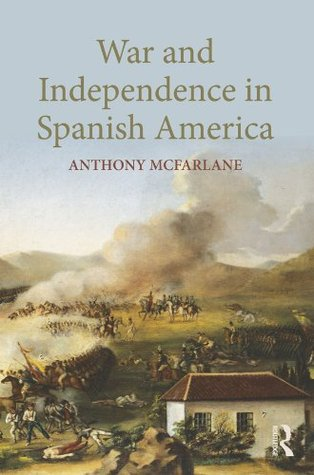 War and Independence In Spanish America Anthony McFarlane