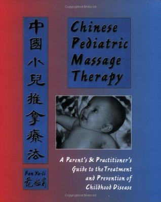 Chinese Pediatric Massage Therapy: A Parents and Practitioners Guide to the Treatment and Prevention of Childhood Disease Fan Ya-Li