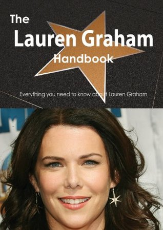 The Lauren Graham Handbook - Everything You Need to Know about Lauren Graham Emily Smith
