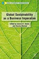 Global Sustainability as a Business Imperative (Global Sustainability Through Business)