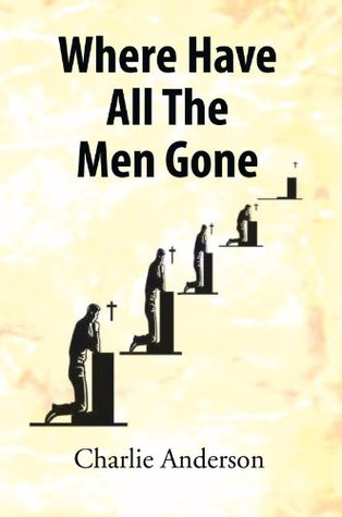 Where Have All The Men Gone Charlie Anderson