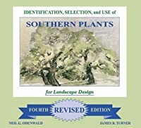 Identification, Selection and Use of Southern Plants: For Landscape Design (Forth Revised Edition)