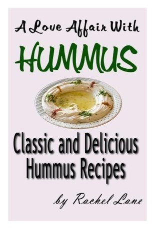A Love Affair With Hummus: Classic and Delicious Hummus Recipes: Love Affair With Food: 1  by  Rachel Lane