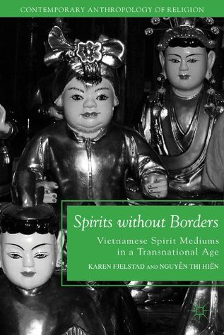 Spirits without Borders: Vietnamese Spirit Mediums in a Transnational Age  by  Karen Fjelstad