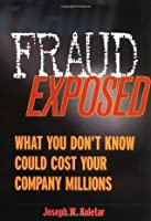 Fraud Exposed: What You Don't Know Could Cost Your Company Millions