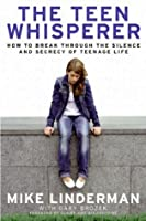 The Teen Whisperer: How to Break Through the Silence and Secrecy That Defines Teenage Life