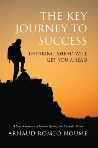 The Key Journey to Success : Thinking ahead will get you ahead Arnaud Romeo Noume