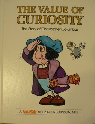 The Value of Curiosity: The Story of Christopher Columbus  by  Spencer Johnson