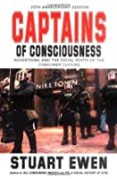 Captains Of Consciousness Advertising And The Social Roots Of The Consumer Culture