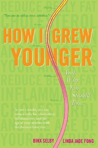 How I Grew Younger. . .And Why You Should Too: In just 2 weeks, you can reduce belly fat, cholesterol, inflammation, and the age of your arteries with the BalancePoint diet  by  Binx Selby