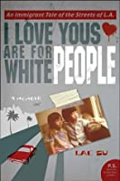 I Love Yous are for White People: An Immigrant Tale of the Streets of L. (P.S.)