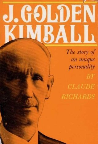 J. Golden Kimball: The Story of an Unique Personality  by  Claude Richards