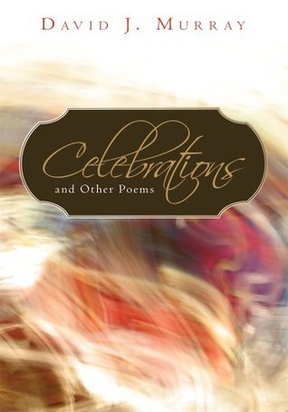 Celebrations and Other Poems  by  David J. Murray