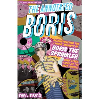 The Annotated Boris: Deconstructing the Lyrical Majesty of Boris the Sprinkler (  by  Rev. Nørb