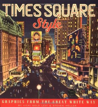 Times Square Style: Graphics from the Golden Age of Broadway  by  Steven Heller