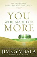 You Were Made for More: The Life You Have, the Life God Wants You to Have
