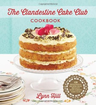 The Clandestine Cake Club Cookbook  by  Lynn Hill
