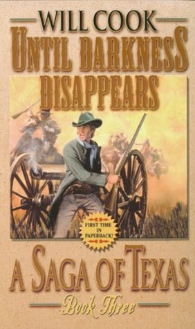 Until Darkness Disappears (Saga of Texas)  by  Will Cook
