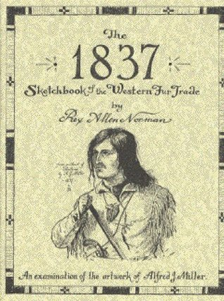 The 1837 Sketchbook of the Western Fur Trade  by  Rex A. Norman