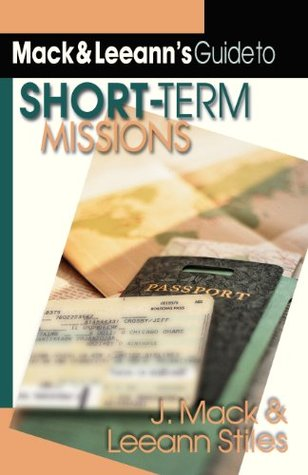 Mack and Leeanns Guide to Short-Term Missions  by  J. Mack Stiles