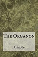 The Organon: The works of Aristotle on Logic