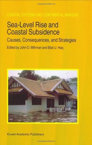 Sea-Level Rise and Coastal Subsidence: Causes, Consequences, and Strategies (Coastal Systems and Continental Margins J.D. Milliman