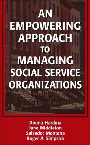 An Empowering Approach to Managing Social Service Organizations Donna Hardina