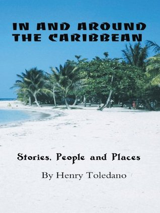 IN AND AROUND THE  CARIBBEAN: Stories, People and Places  by  Henry Toledano