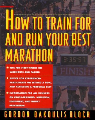 How to Train For and Run Your Best Marathon: Valuable Coaching From a National Class Marathoner on Getting Up For and Finishing  by  Gordon Bloch